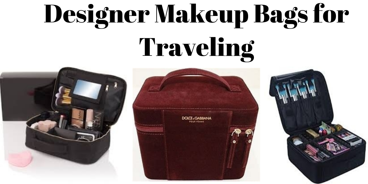BEST DESIGNER MAKEUP BAGS FOR TRAVELING IN 2021