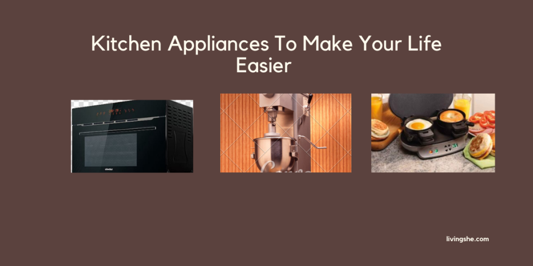 TOP 10 KITCHEN APPLIANCES THAT WILL MAKE WOMEN LIFE EASY